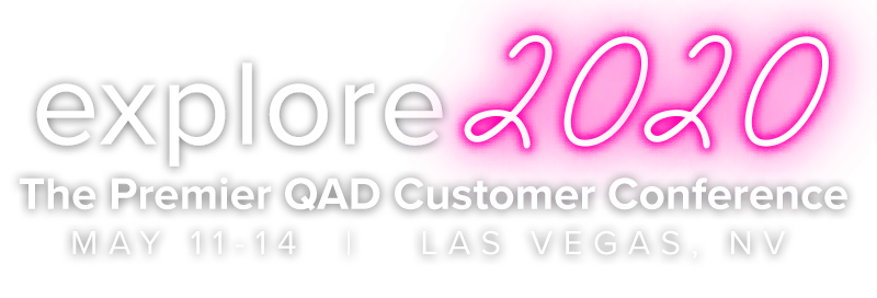 Explore 2020 - The Premier QAD Customer Conference - May 11-14 - Las Vegas, NV